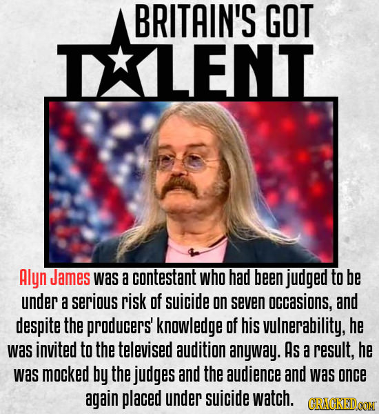 BRITAIN'S GOT IXLENT Alyn James was a contestant who had been judged to be under a serious risk of suicide on seven occasions, and despite the produce