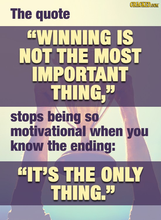 CRACKEDCON The quote WINNING IS NOT THE MOST IMPORTANT THING, stops being SO motivational when you know the ending: IT'S THE ONLY THING.