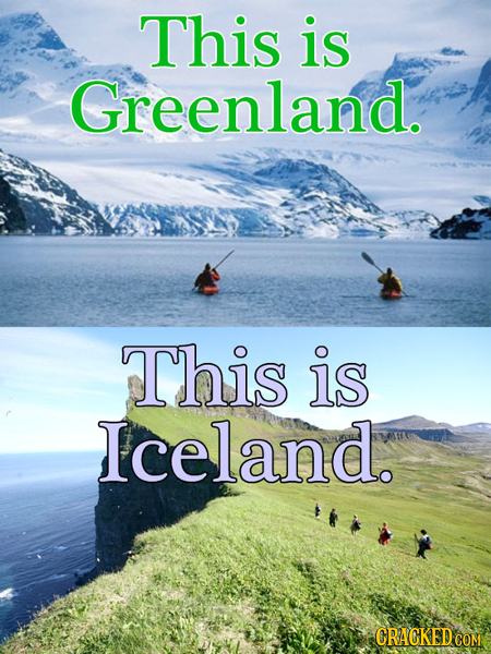 This is Greenland. This is Iceland. CRACKED CON