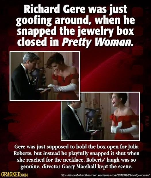 Richard Gere was just goofing around, when he snapped the jewelry box closed in Pretty Woman. Gere was just supposed to hold the box open for Julia Ro