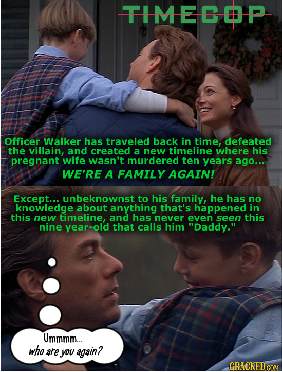 TIMEOP Officer Walker has traveled back in time, defeated the villain, and created a new timeline where his pregnant wife wasn't murdered ten years ag