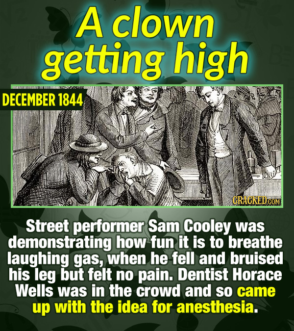 15 Tiny Things With Mind-Blowing Global Consequences - Street performer Sam Cooley was demonstrating how fun it is to breathe laughing gas, when he fe