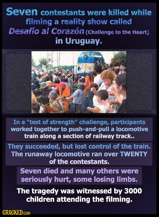 Seven contestants were killed while filming a reality show called Desafio al Corazon (Challenge to the Heart) in Uruguay. In a test of strength chal