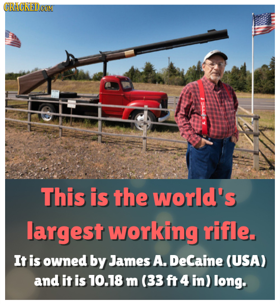 CRACREDCO This is the world's largest working rifle. It is owned by James A. DeCaine (USA) and it is 10.18 m (33 ft 4 in) long.