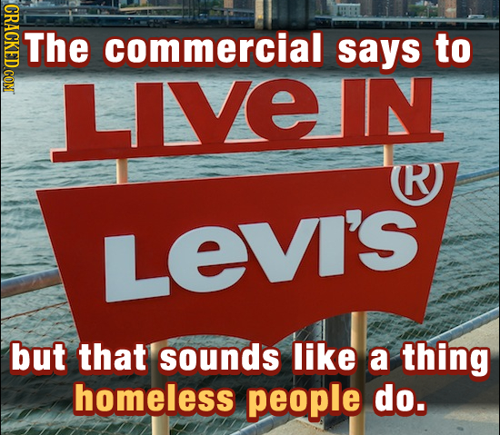 The commercial says to LIVEIN R LEVI's but that sounds like a thing homeless people do.