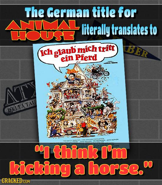The German title for LANIMAL literally translates to US mich tritt BER Ich glaub ein Pferd ATY DELTATAU 000 think I'm kicking a horse.