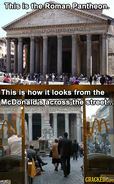 This is the Roman Pantheon. MAGRIPPALPCOSTERTIVMIFECIT This is how it looks from the McDonald's across the street... ADOFCOSTEE VMFECIT M M