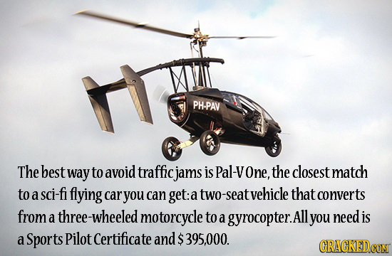PH-PAV The best way to avoid traffic jams is Pal-V One, the closest match to a sci-fi flying car you can get: a two seat vehicle that converts from hr