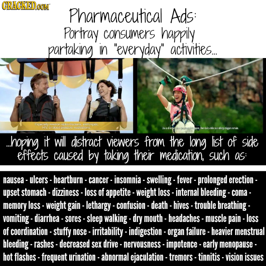 CRACKEDCON Pharmaceutical Ads: Portray consumers happily partaking in everyday activities... .hoping it will distract viewers from the long list of