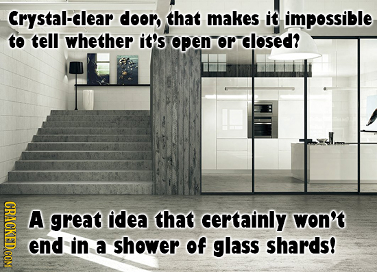 Crystal-clear door that makes it impossible to tell whether it's open or closed? CRAGK A great idea that certainty won't end in a shower of glass shar
