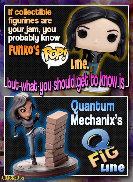 If collectible figurines are your jam, you probably know FUNKO'S oP! Line, but butwhatyoushould get to know. is what Quantum Mechanix's Fig FIG LINE C