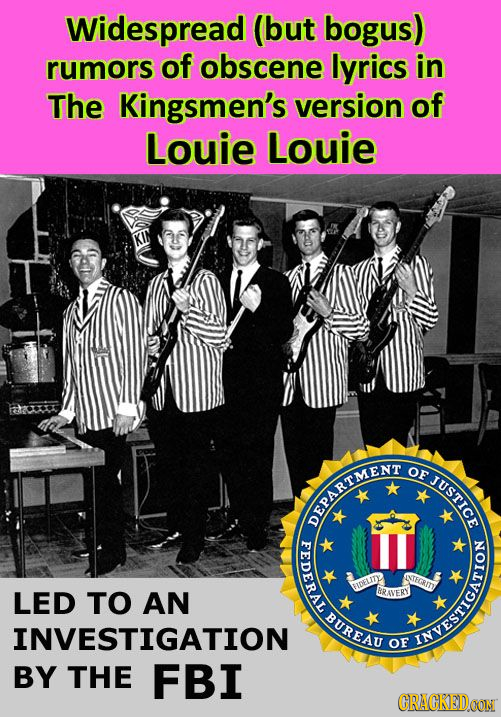 Widespread (but bogus) rumors of obscene lyrics in The Kingsmen's version of Louie Louie OF NAWLAVANG FEDERAL ASEGRITY FIDeP LED TO AN BRAVERY BUREAU