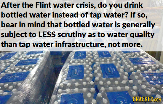After the Flint water crisis, do you drink bottled water instead of tap water? If so, bear in mind that bottled water is generally subject to LESS scr