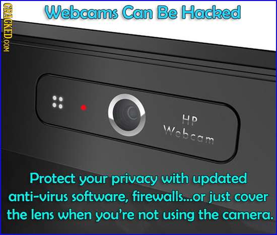 CRACKED.COM Webcams Can Be Hacked HP Wcbcam Protect your privacy with updated anti-virus software, firewalls... or just cover the lens when you're not