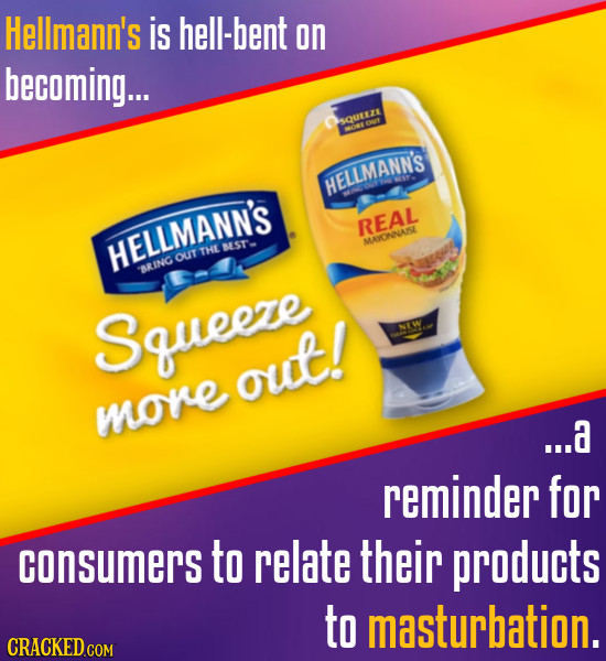 Hellmann's is hell-bent on becoming... SQULEZE oee HELLMANN'S REAL HELLMANN'S MATONNASE SEST' THE OUT BRING AR Squeeze out! more ...a reminder for con