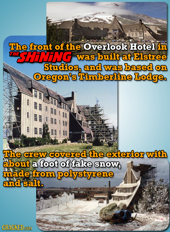 The front of the Overlook Hotel in THE SHiNiNG was built at Elstree Studios, and was based on Oregon's Timberline Lodge. EY The crew covered the exter