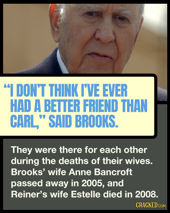 I DON'T THINK I'VE EVER HAD A BETTER FRIEND THAN CARL, SAID BROOKS. They were there for each other during the deaths of their wives. Brooks' wife An