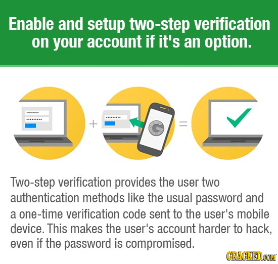 Enable and setup two-step verification on your account if it's an option. see Two-step verification provides the user two authentication methods like