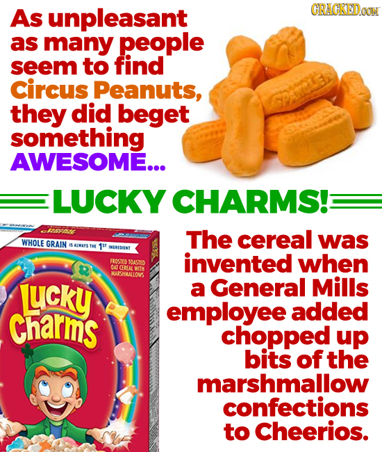 As unpleasant CRACKEDoO as many people seem to find circus Peanuts, they did beget something AWESOME... LUCKY CHARMS!: The cereal WHOLE was GRAIN awys