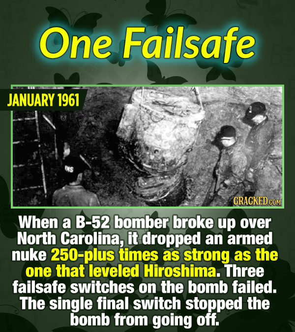 15 Tiny Things With Mind-Blowing Global Consequences - When a B-52 bomber broke up over North Carolina, it dropped an armed nuke 250-plus times as str