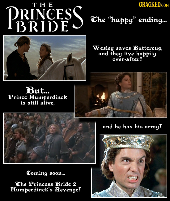 PRINCESS THE The happy ending... BRIDE Wesley saves BButtercup, and they live happily ever-after! But... Prince Humperdinck is still alive, and he h