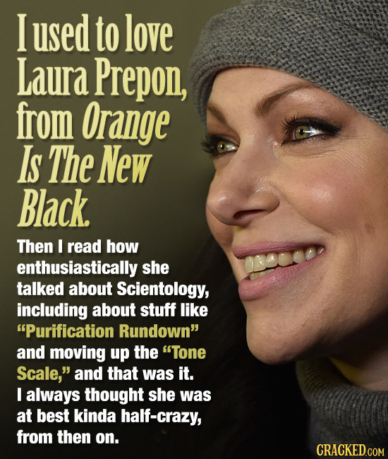 I used to love Laura Prepon, from Orange Is The New Black Then I read how enthusiastically she talked about Scientology, including about stuff like P