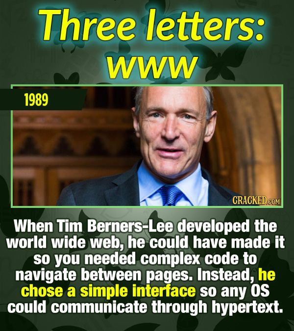 15 Tiny Things With Mind-Blowing Global Consequences - When Tim Berners-Lee developed the world wide web, he could have made it so you needed complex