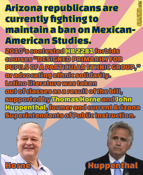 Arizona republicans are currently fighting to maintain a ban on Mexican- GRAUN American Studies. 10'scontested HB 2281 forbids courses CDESIGNED PRIMA