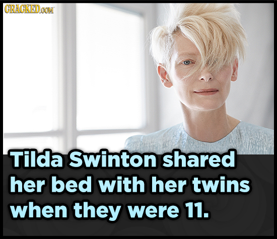 CRACKED.OON Tilda Swinton shared her bed with her twins when they were 11.