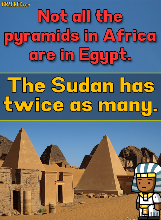 CRACKEDCO CON Not all the pyramids in Africa are in Egypt. The Sudan has twice as many-