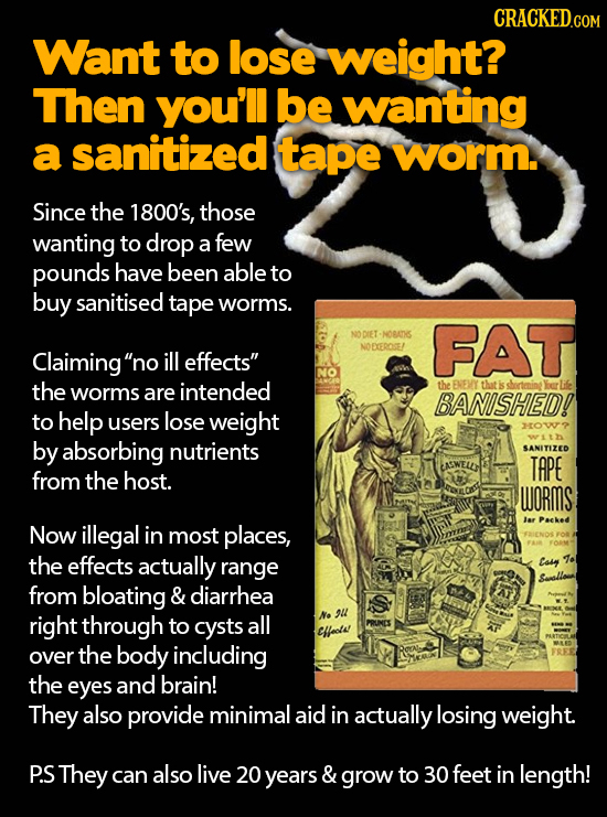 Want to lose weight? Then you'll be wanting a sanitized tape worm. Since the 1800's, those wanting to drop a few pounds have been able to buy sanitise