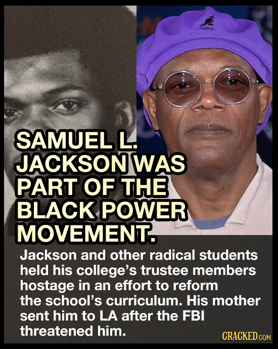 SAMUEL L. JACKSON WAS PART OF THE BLACK POWER MOVEMENT. Jackson and other radical students held his college's trustee members hostage in an effort to