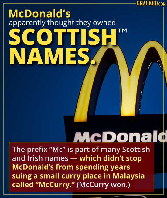 "McDonald's apparently thought they owned SCOTTISH NAMES. -  The prefix ""Mc"" is part of many Scottish and Irish names -- which didn't stop McDonald's f"