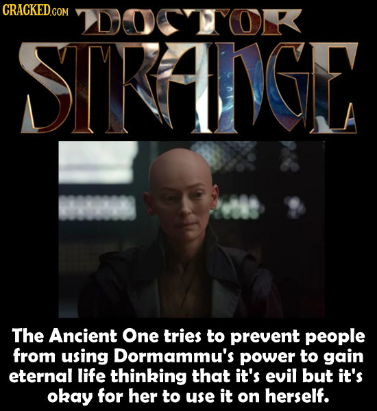 DOCTOR SIRANGE The Ancient One tries to prevent people from using Dormammu's power to gain eternal life thinking that it's evil but it's okay for her