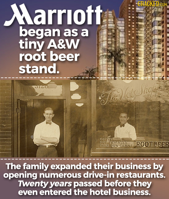 Marriott GRAY COM began as a tiny A&W root beer stand. 3120 dt Shoop Tht COFEE HOTAMALES ROOT BEER CH7LT CON CARNE The family expanded their business