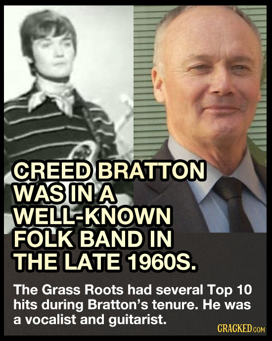 CREED BRATTON WAS IN A WELL-KNOWN FOLK BAND IN THE LATE 1960S. The Grass Roots had several Top 10 hits during Bratton's tenure. He was a vocalist and