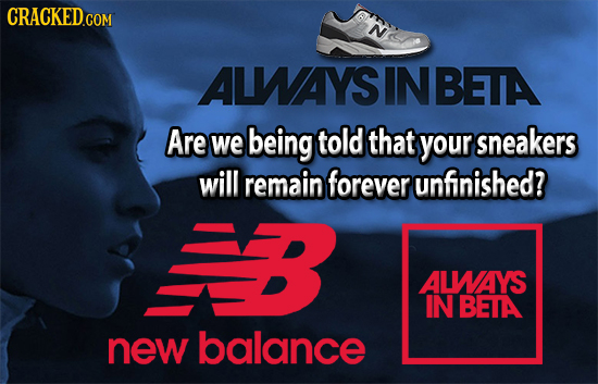 N ALWAYSI INBETA Are we being told that your sneakers will remain forever unfinished? ALWAYS IN BETA new balance