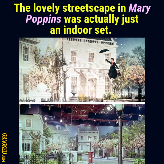 The lovely streetscape in Mary Poppins was actually just an indoor set. ISTH CRACKED.COM