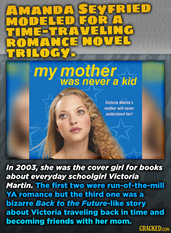 AMANDA SEYFRIED MODELEDFOR A TRILOGYE my mother was never a kid Victoria Martin's mother will never understand hert In 2003, she was the cover girl fo