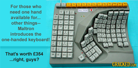nea 49 912 For those who 3 need MAT TOON one hand available for... other things- B Maltron D introduces the one-handed keyboard! K T 3 0 U That's wort