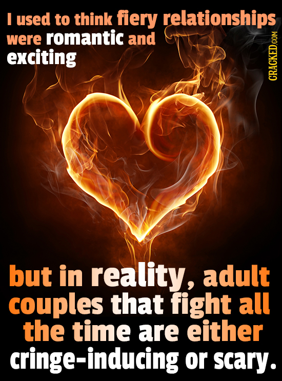 I used to think fiery relationships were romantic and exciting GRAUN but in reality, adult couples that fight all the time are either cringe-inducing