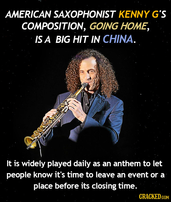 AMERICAN SAXOPHONIST KENNY G'S COMPOSITION, GOING HOME, IS A BIG HIT IN CHINA. It is widely played daily as an anthem to let people know it's time to