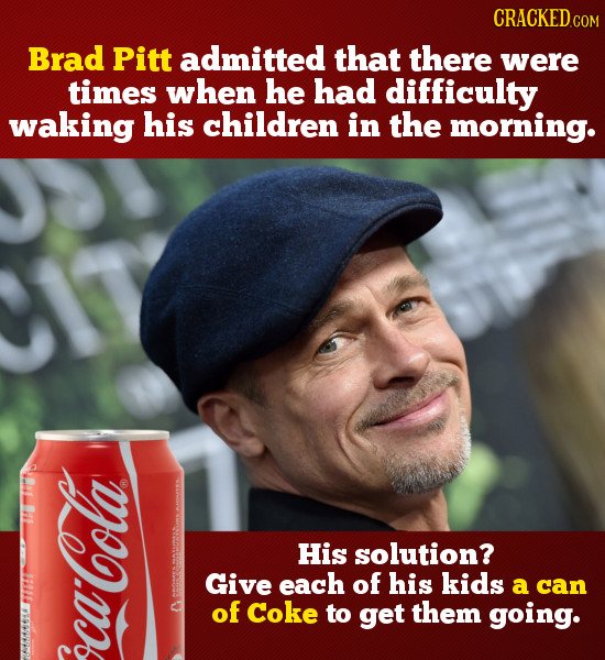 CRACKED COM Brad Pitt admitted that there were times when he had difficulty waking his children in the morning. His solution? Give each of his kids a