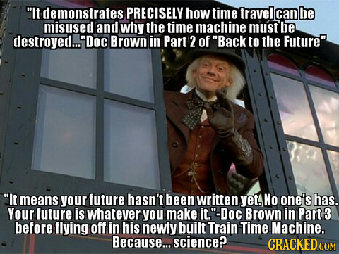 It demonstrates PRECISELY how time travel can be misused and why the time machine must be destroyed... Doc Brown in Part 2 of Back to the Future