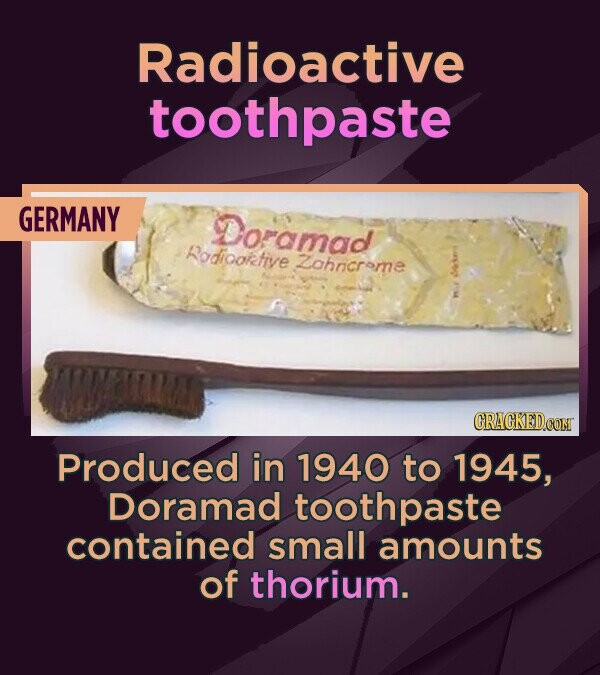 Radioactive toothpaste GERMANY Doramad Rodiooktive Lahncrme CRACKEDCON Produced in 1940 to 1945, Doramad toothpaste contained small amounts of thorium