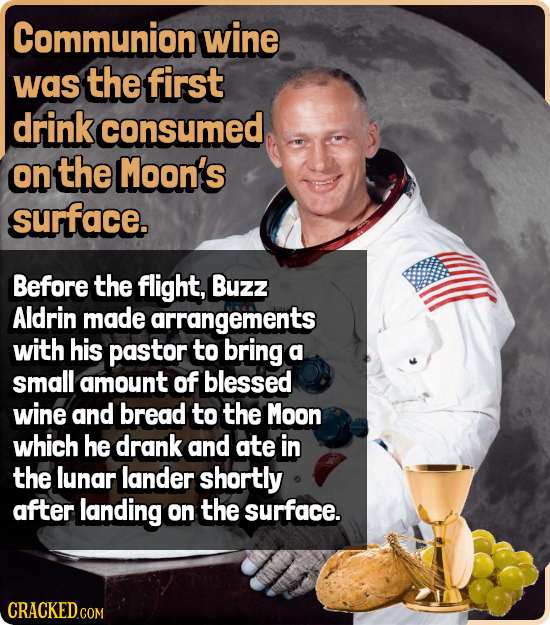 Communion wine was the first drink consumed on the Moon's surface. Before the flight, Buzz Aldrin made arrangements with his pastor to bring a small a