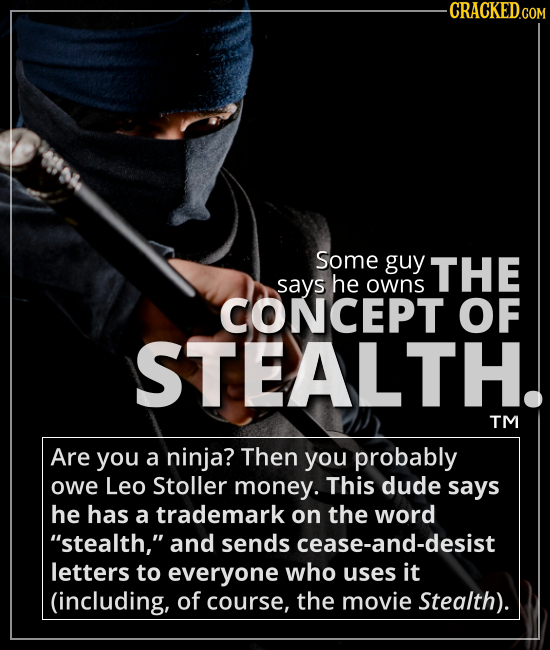 Some guy says he owns THE CONCEPT OF STEALTH. - Are you a ninja? Then you probably owe Leo Stoller money. This dude says he has a trademark on the wor