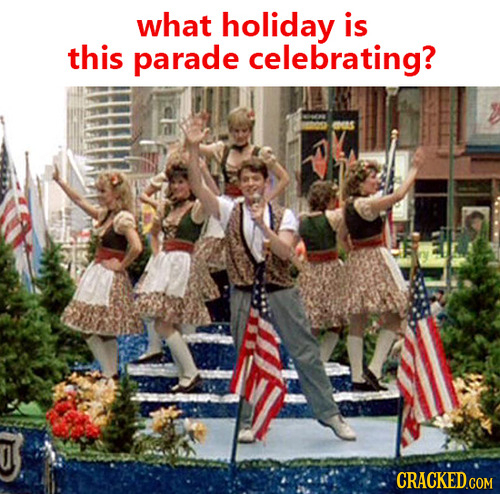 what holiday is this parade celebrating? CRACKED.COM