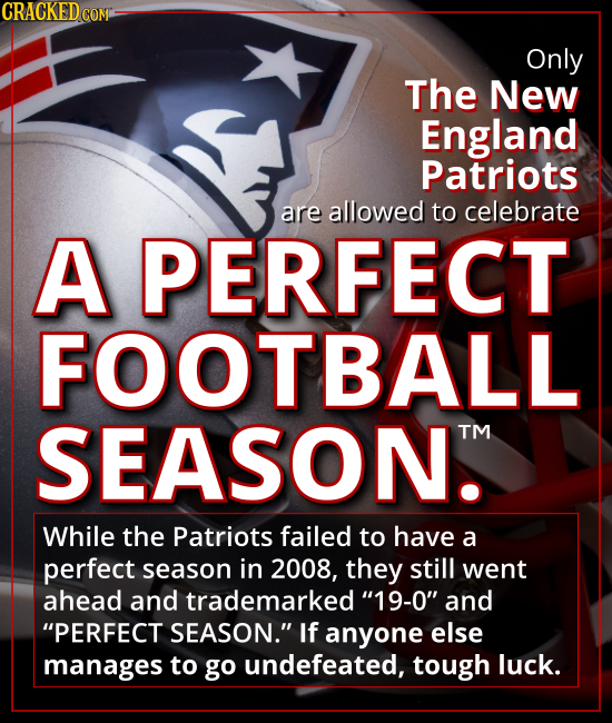 Only the New England Patriots are allowed to celebrate A PERFECT FOOTBALL SEASON. - While the Patriots failed to have a perfect season in 2008, they s