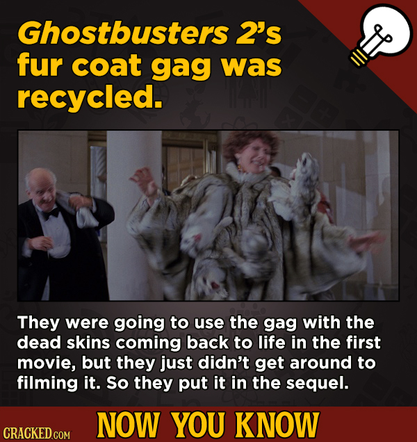 13 Movie-Related And Other Facts You Had No Clue About -- Ghostbusters 2's fur coat gag was recycled.